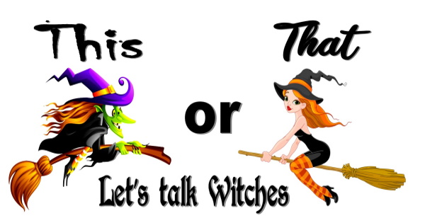 This or That - Let's talk witches